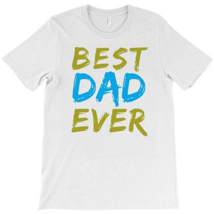 Best Dad Ever T-shirt Designed By Alparslan Acar