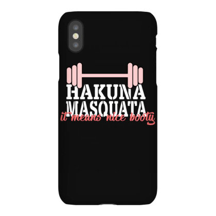 Hakuna Masquata It Means Nice Booty Iphonex Case Designed By Bettercallsaul