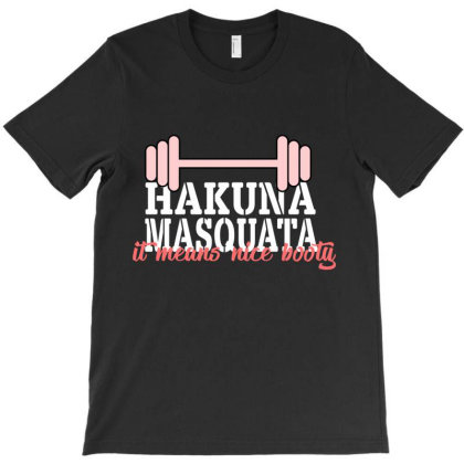 Hakuna Masquata It Means Nice Booty T-shirt Designed By Bettercallsaul