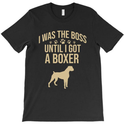 I Was The Boss Until I Got A Boxer T-shirt Designed By Cypryanus