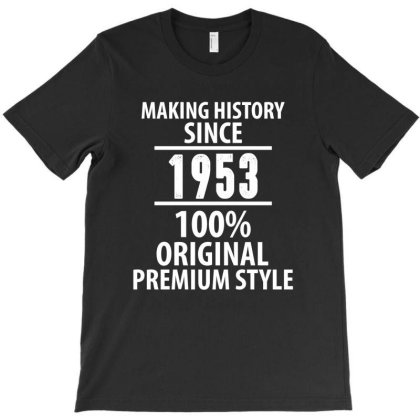 Making History Since 1953 100% Original Premium Style T-shirt Designed By Rafaellopez