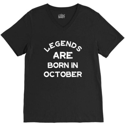 Legends Are Born In October V-neck Tee Designed By Rafaellopez