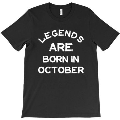Legends Are Born In October T-shirt Designed By Rafaellopez