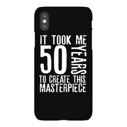 It Took Me 50 Years To Create This Masterpiece Iphonex Case Designed By Rafaellopez
