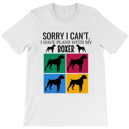 Sorry I Can't I Have Plans With My Boxer T-shirt Designed By Cypryanus