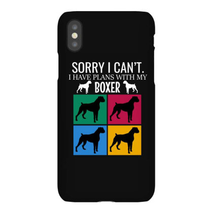 Sorry I Can't I Have Plans With My Boxer Iphonex Case Designed By Cypryanus