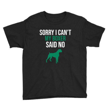Sorry I Can't My Boxer Said No Youth Tee Designed By Cypryanus