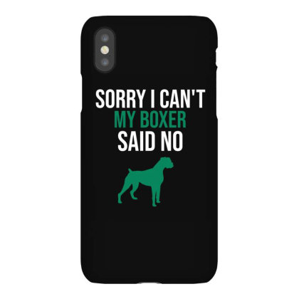 Sorry I Can't My Boxer Said No Iphonex Case Designed By Cypryanus