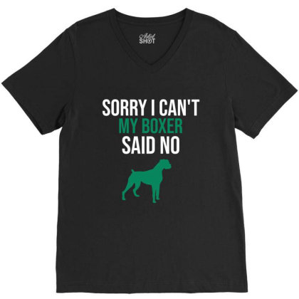 Sorry I Can't My Boxer Said No V-neck Tee Designed By Cypryanus