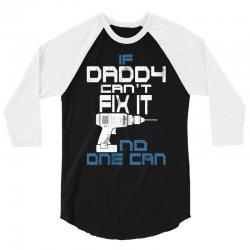 DADDY CAN FIX IT 3/4 Sleeve Shirt | Artistshot