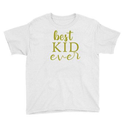 Best Kid Ever Youth Tee Designed By Alparslan Acar