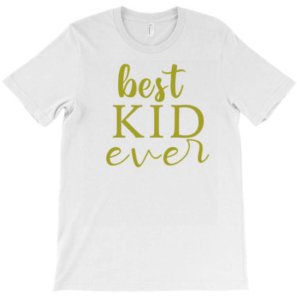 Best Kid Ever T-shirt Designed By Alparslan Acar