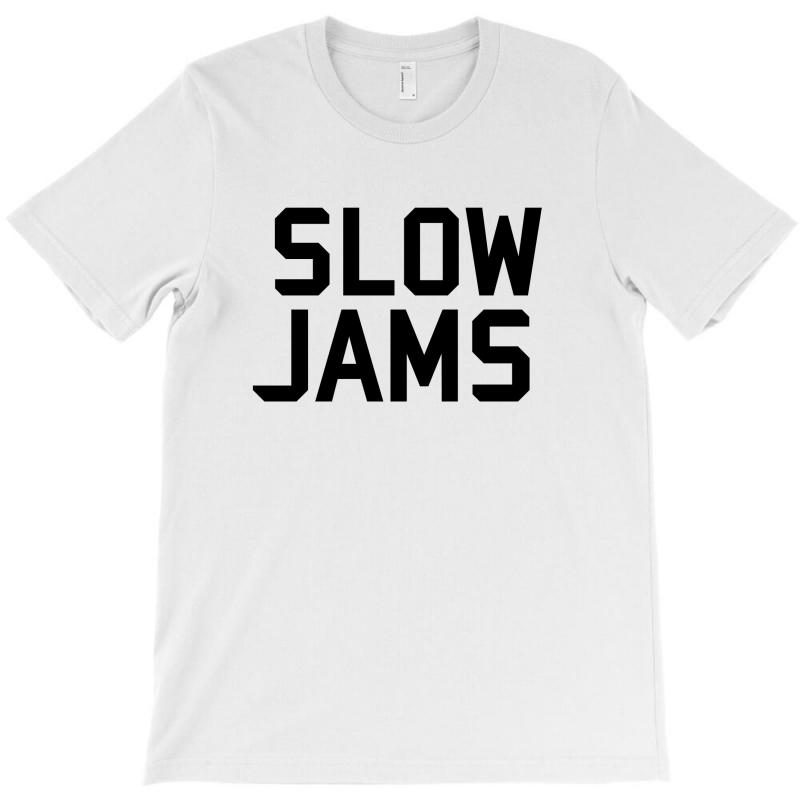 Slow Jams T-shirt | Artistshot