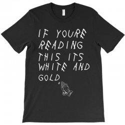 if yore reading this its white and gold T-Shirt | Artistshot