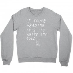 if yore reading this its white and gold Crewneck Sweatshirt | Artistshot