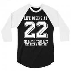 Life Begins At 22... 22nd Birthday 3/4 Sleeve Shirt | Artistshot