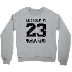 Life Begins At 23... 23rd Birthday Crewneck Sweatshirt | Artistshot