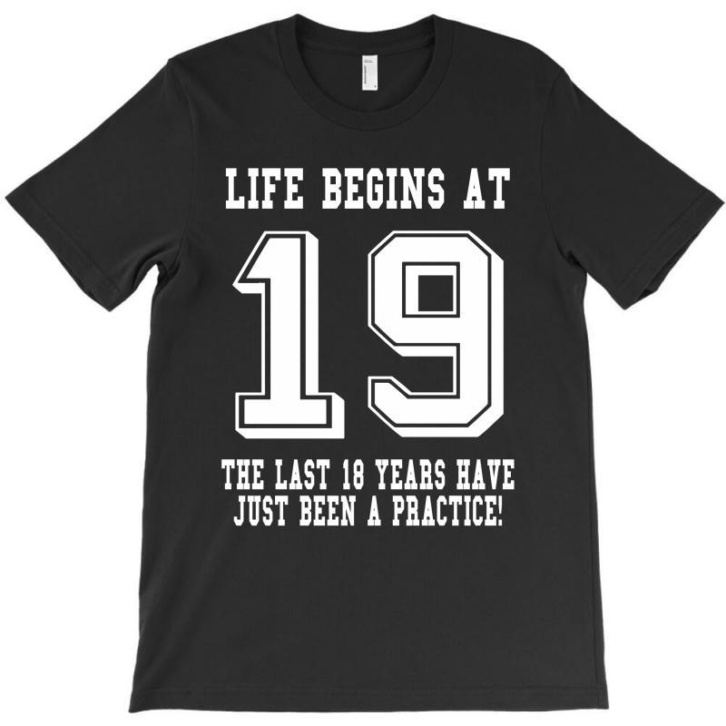19th Birthday Life Begins At 19 White T-shirt | Artistshot
