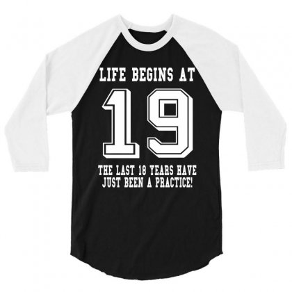 19th Birthday Life Begins At 19 White 3/4 Sleeve Shirt Designed By Killakam