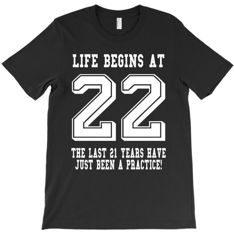 22nd Birthday Life Begins At 22 White T-shirt | Artistshot