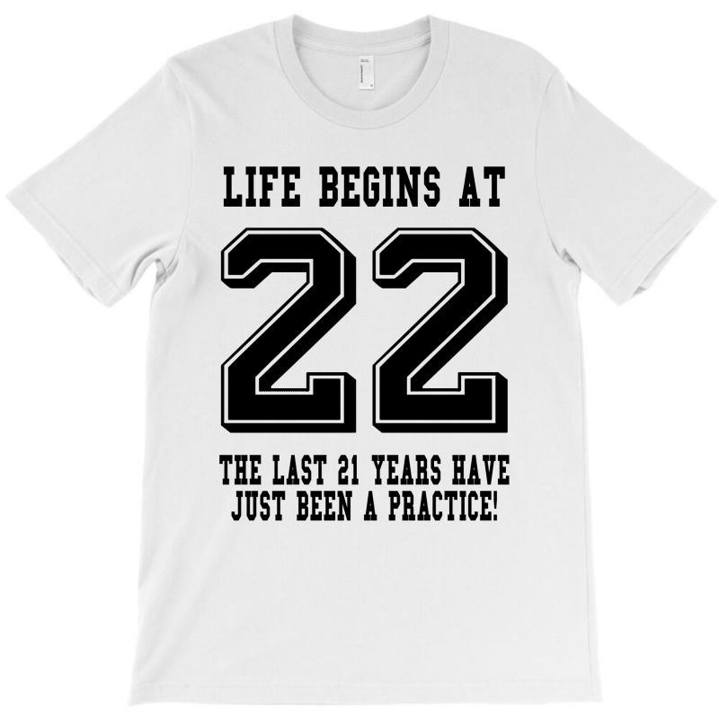22nd Birthday Life Begins At 22 T-shirt   Artistshot