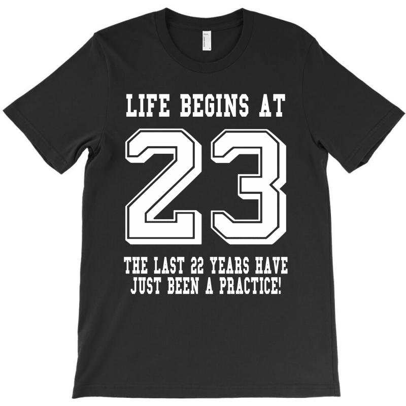 23rd Birthday Life Begins At 23 White T-shirt | Artistshot