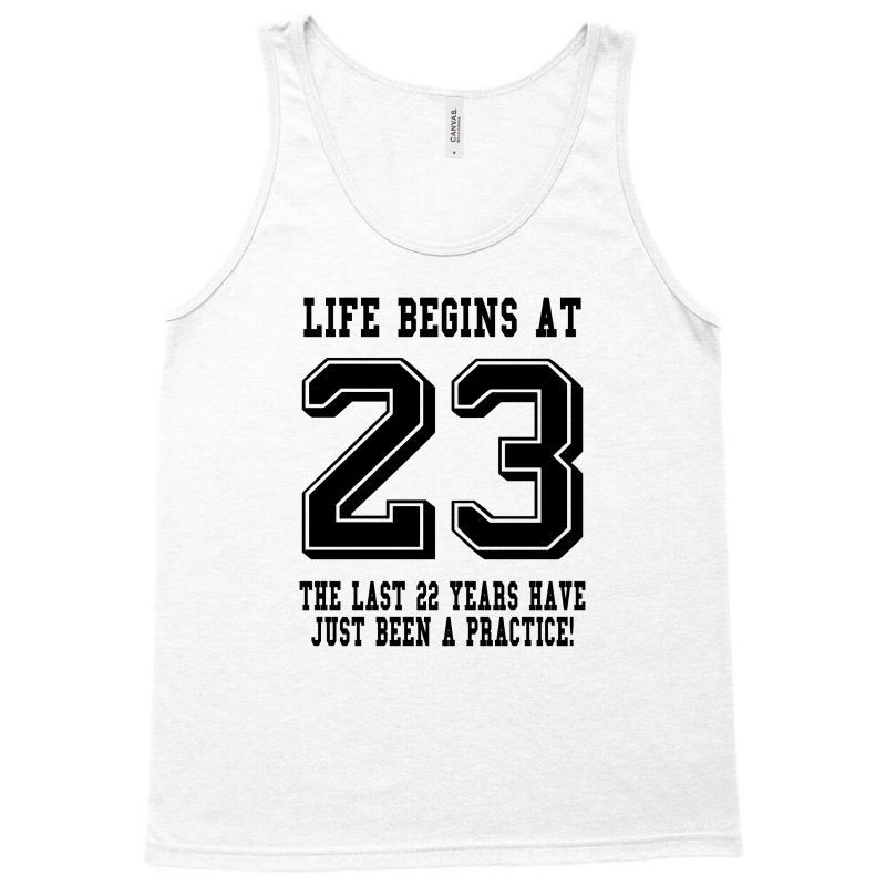 23rd Birthday Life Begins At 23 Tank Top | Artistshot