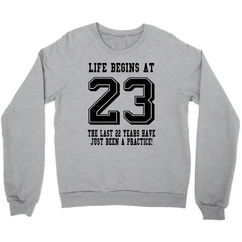 23rd Birthday Life Begins At 23 Crewneck Sweatshirt   Artistshot