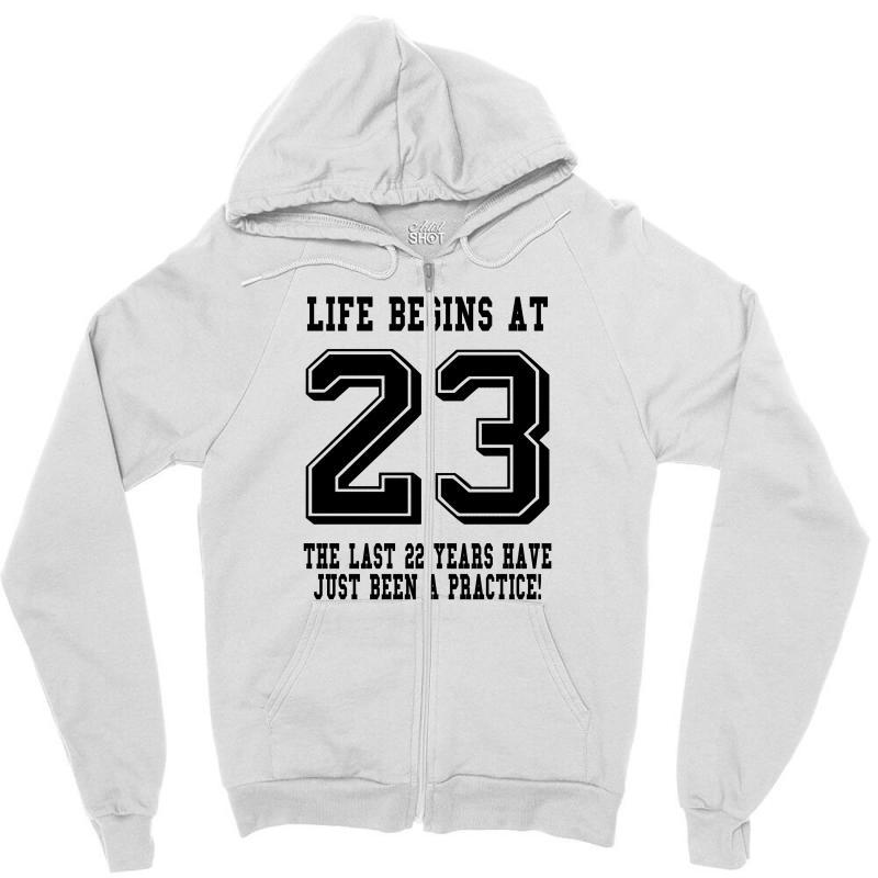 23rd Birthday Life Begins At 23 Zipper Hoodie | Artistshot
