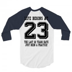 23rd birthday life begins at 23 3/4 Sleeve Shirt | Artistshot