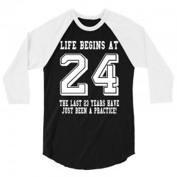 24th birthday life begins at 24 white 3/4 Sleeve Shirt | Artistshot