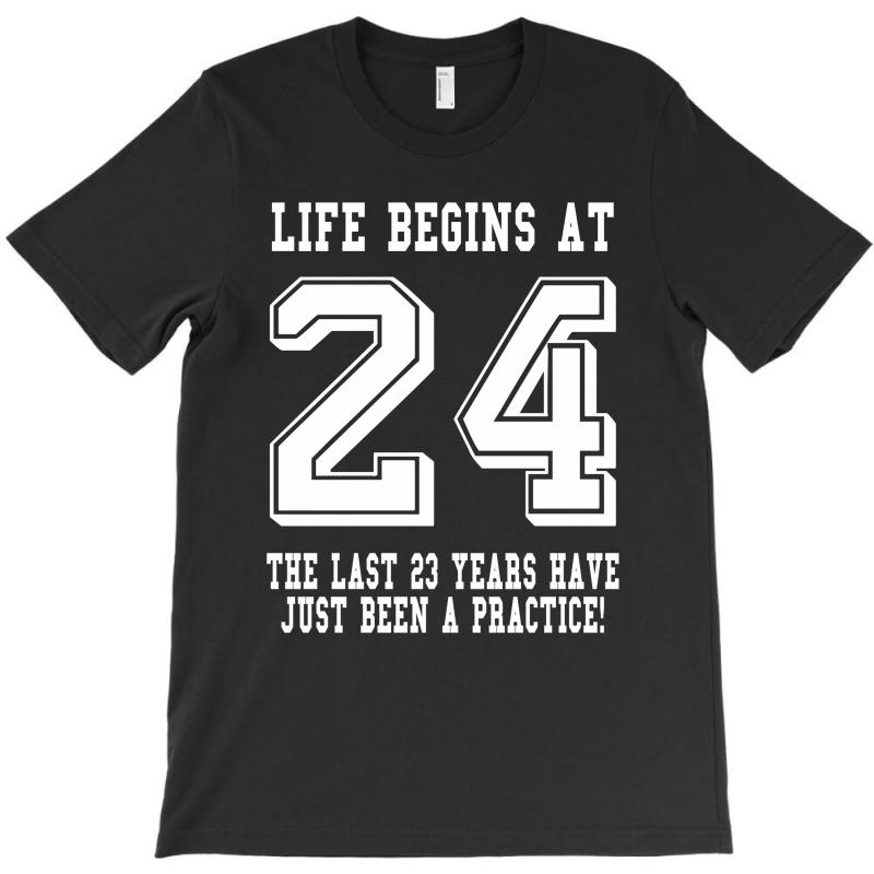 24th Birthday Life Begins At 24 White T-shirt | Artistshot