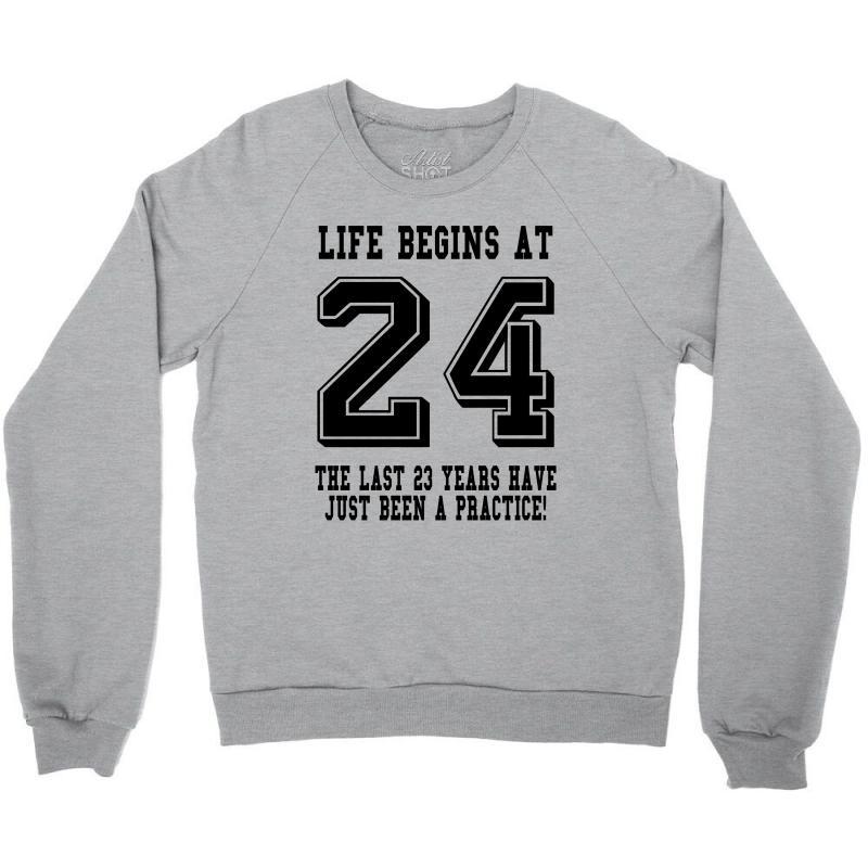 24th Birthday Life Begins At 24 Crewneck Sweatshirt | Artistshot