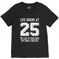 25th birthday life begins at 25 white V-Neck Tee | Artistshot