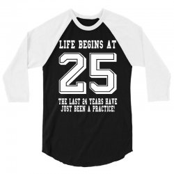 25th birthday life begins at 25 white 3/4 Sleeve Shirt | Artistshot