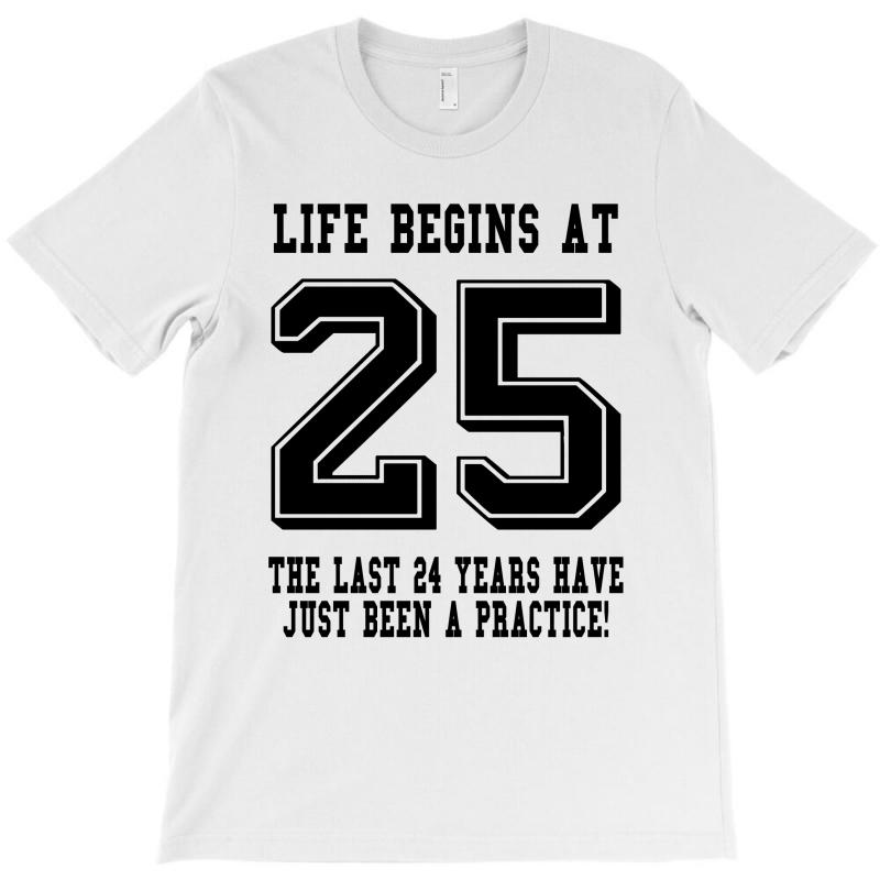 25th Birthday Life Begins At 25 T-shirt | Artistshot
