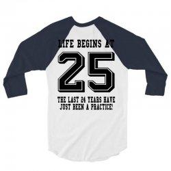 25th birthday life begins at 25 3/4 Sleeve Shirt | Artistshot
