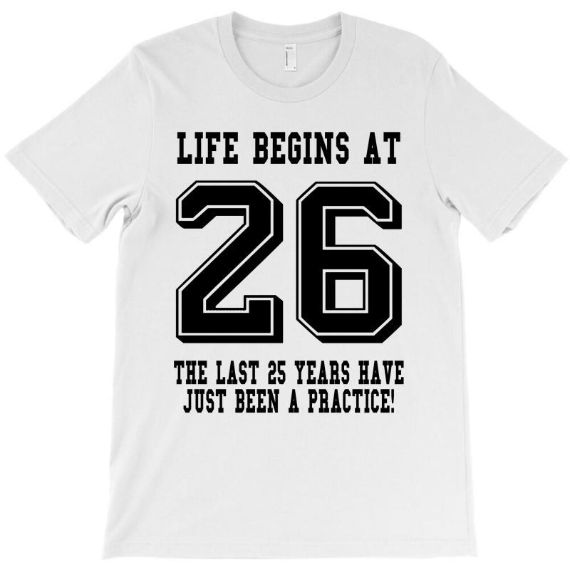 26th Birthday Life Begins At 26 T-shirt   Artistshot