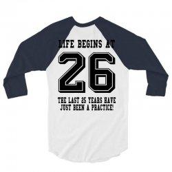 26th birthday life begins at 26 3/4 Sleeve Shirt   Artistshot