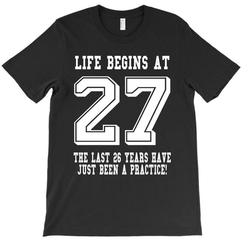 27th Birthday Life Begins At 27 White T-shirt | Artistshot