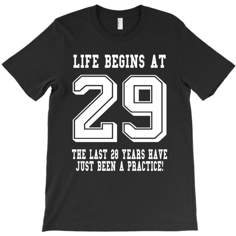 29th Birthday Life Begins At 29 White T-shirt | Artistshot