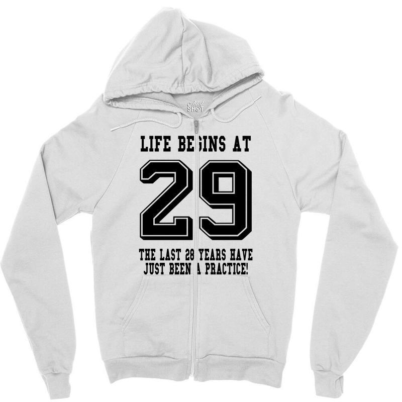 29th Birthday Life Begins At 29 Zipper Hoodie | Artistshot