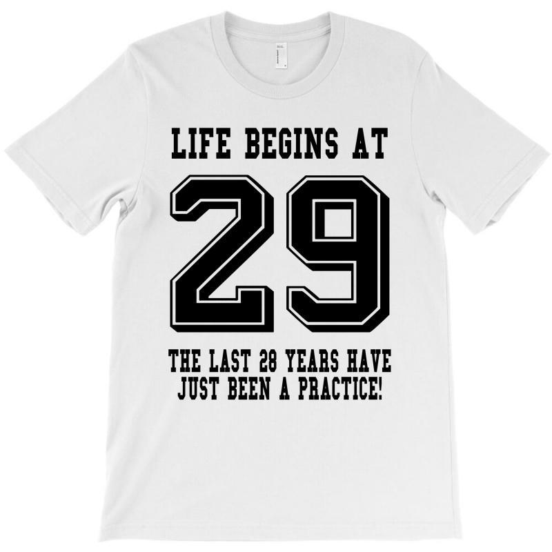 29th Birthday Life Begins At 29 T-shirt | Artistshot