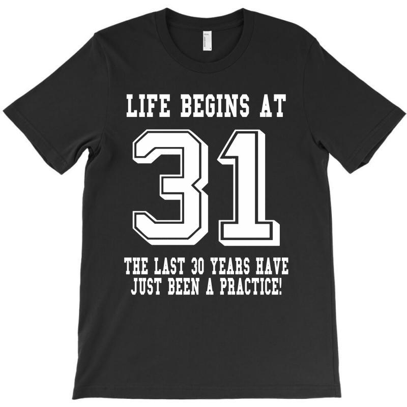 31st Birthday Life Begins At 31 White T-shirt | Artistshot