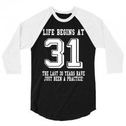 31st birthday life begins at 31 white 3/4 Sleeve Shirt | Artistshot