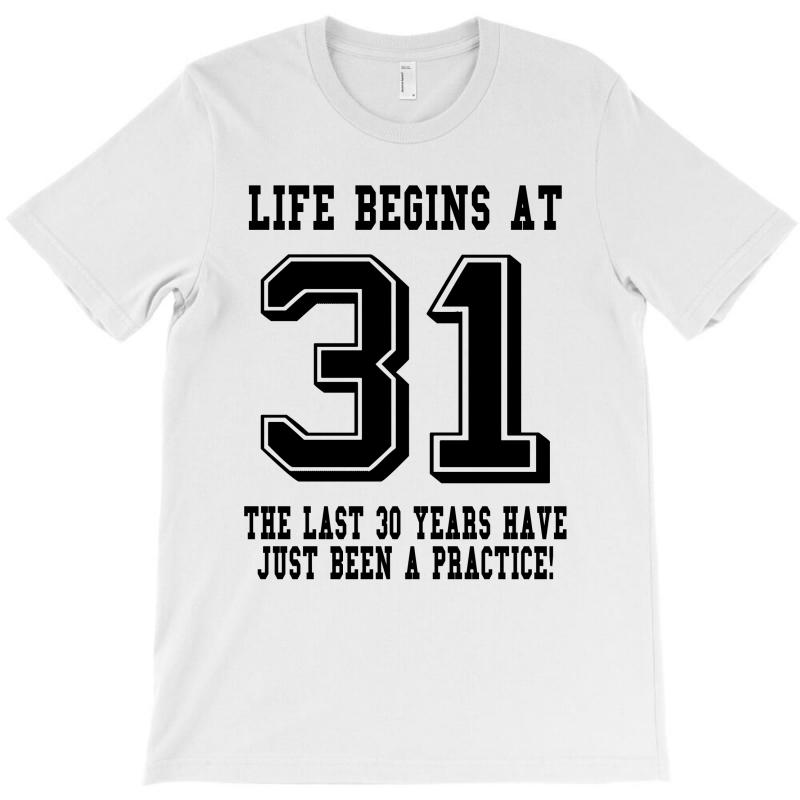 31st Birthday Life Begins At 31 T-shirt | Artistshot