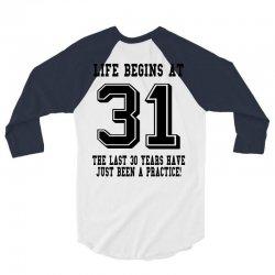 31st birthday life begins at 31 3/4 Sleeve Shirt | Artistshot