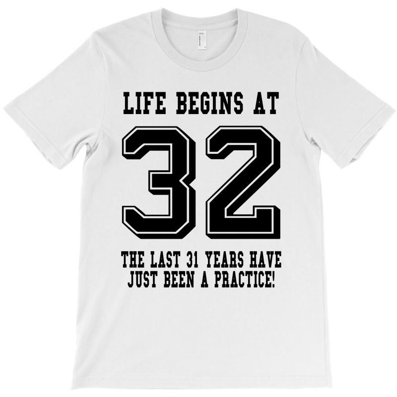 32nd Birthday Life Begins At 32 T-shirt | Artistshot