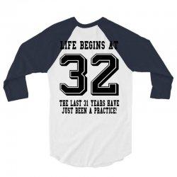 32nd birthday life begins at 32 3/4 Sleeve Shirt | Artistshot