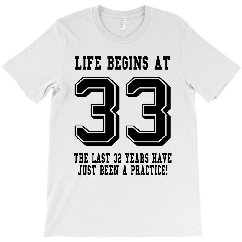 33rd Birthday Life Begins At 33 T-shirt | Artistshot
